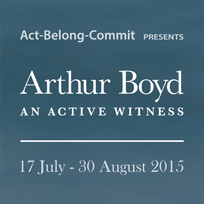 Act-Belong-Commit presents Arthur Boyd: An Active Witness