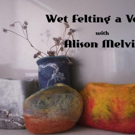 Wet Felting a Vessel with Alison Melvin